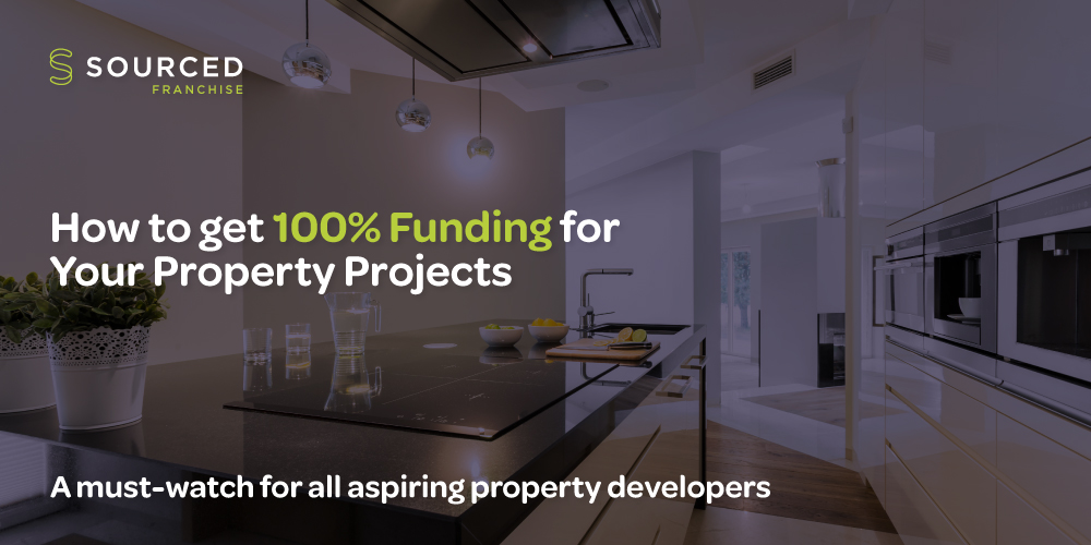 How to Get 100% Funding for Your Property Projects